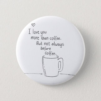 I Love You More Than Coffee But... Button