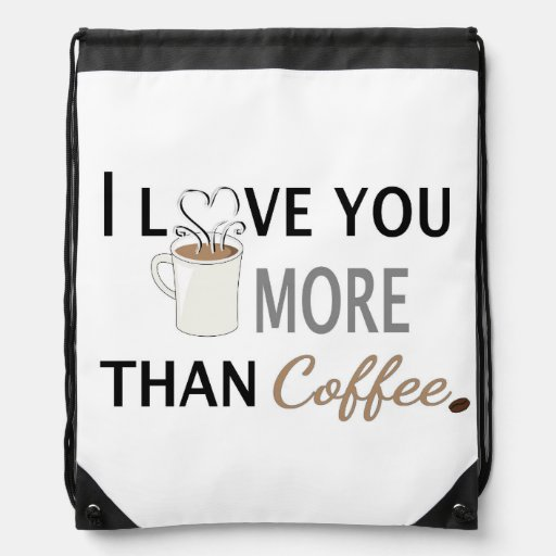 I Love You More than Coffee Drawstring Bags  Zazzle