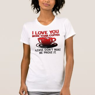 I Love You More Than Coffee Funny T-Shirt Quotes