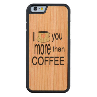 I love you more than coffee iPhone 6 Wood Case