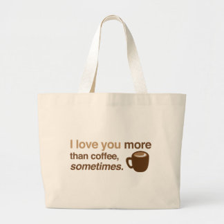 I love you more than coffee, sometimes large tote bag