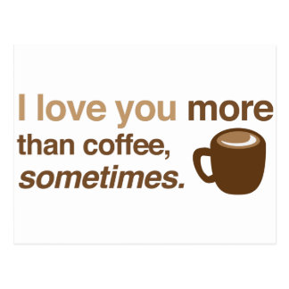 I love you more than coffee, sometimes postcard
