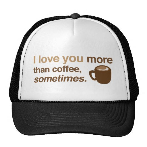 I love you more than coffee, sometimes trucker hat  Zazzle