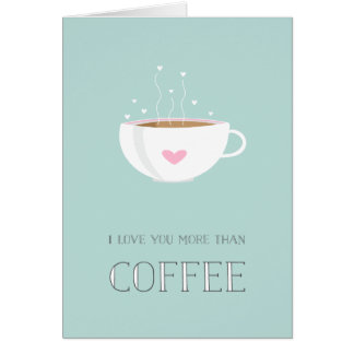 I Love You More Than Coffee Valentine Card Cards