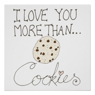 I Love You More Than Cookies Poster