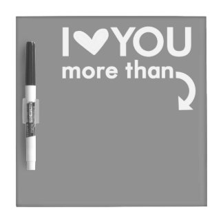 I Love You More Than Dry Erase Board (Gray)