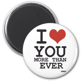 I love you more than ever 2 inch round magnet