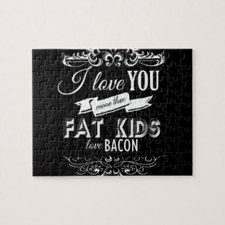 I LOVE YOU MORE THAN FAT KIDS LOVE BACON - png Jigsaw Puzzles