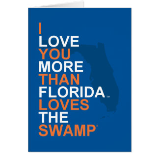I Love You More Than Florida Loves the Swamp Card