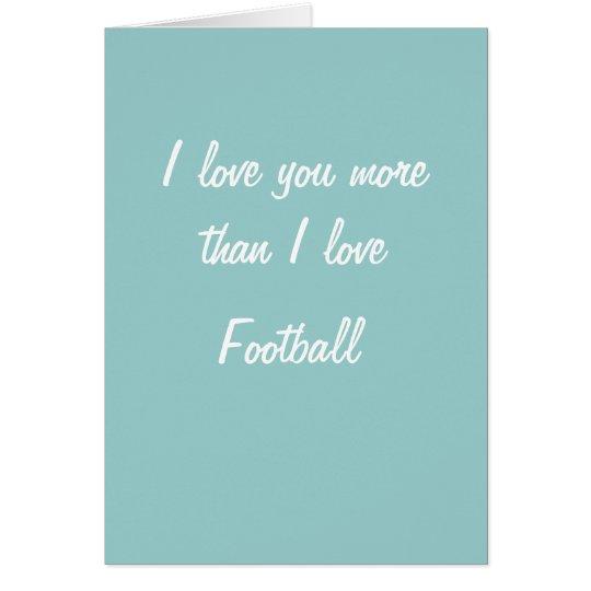 I love you more than football card