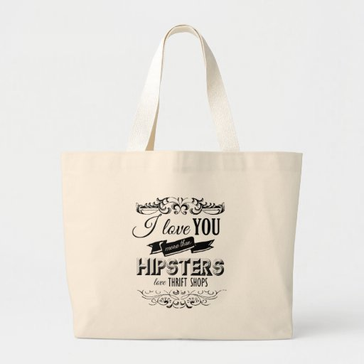 I LOVE YOU MORE THAN HIPSTERS LOVE THRIFT SHOPS -. TOTE BAGS