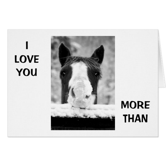 """I LOVE YOU MORE THAN HORSES"" LOVE YOU CARD"