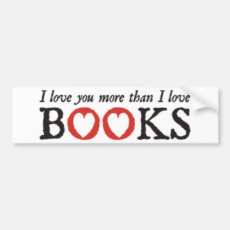 I Love You More Than I Love Books Bumper Sticker