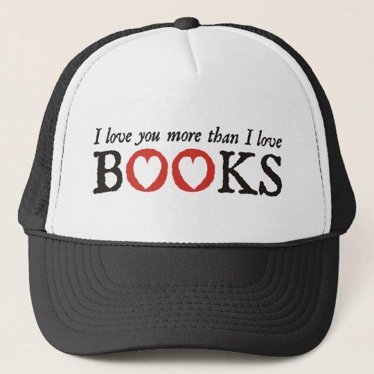 I Love You More Than I Love Books Trucker Hat