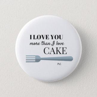 I Love You More Than I Love Cake Badge Pinback Button
