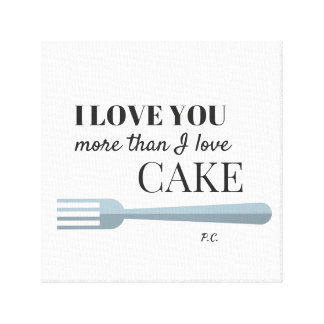 I Love You More Than I Love Cake Canvas
