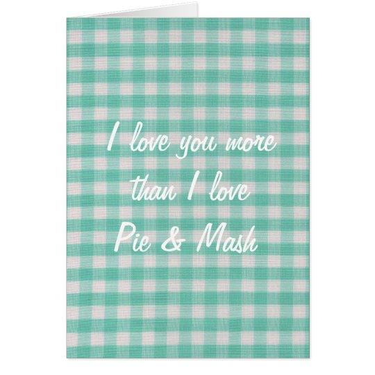 I love you more than I love pie & mash card