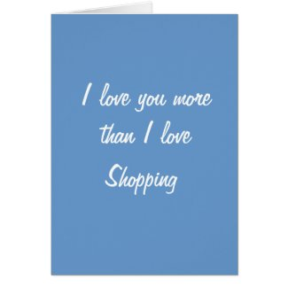 I love you more than I love shopping card