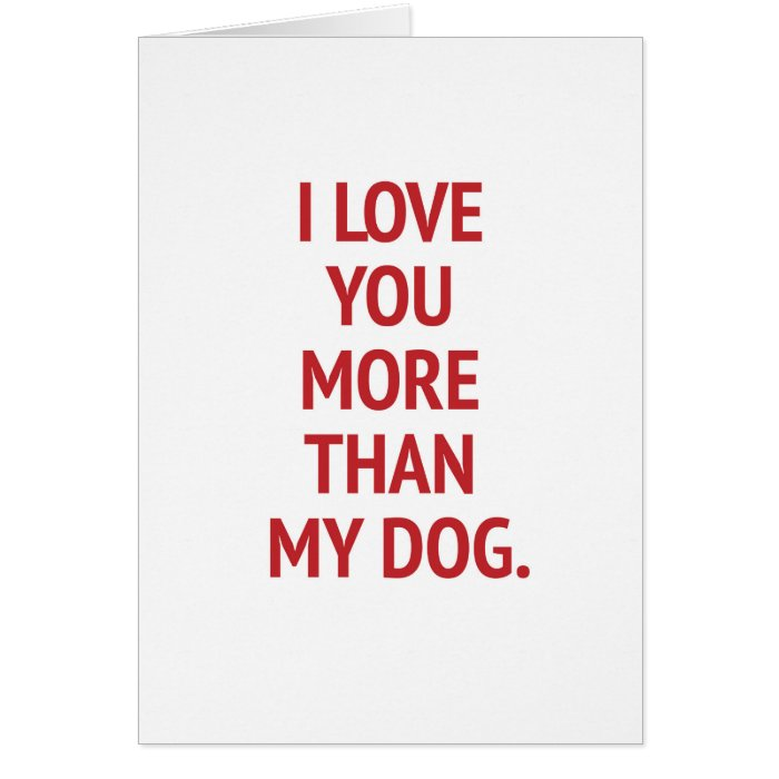 i love you more than my dog funny valentine card zazzle