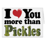 I Love You More Than Pickles Greeting Card