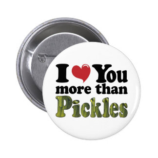 I Love You More Than Pickles Pinback Button