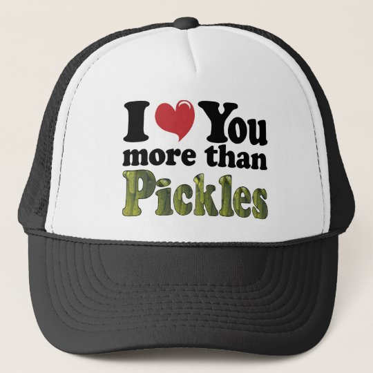 I Love You More Than Pickles Trucker Hat