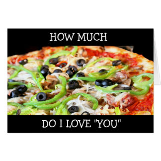 "I LOVE ""YOU"" MORE THAN PIZZA! CARDS"