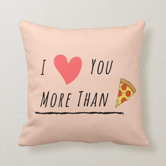 I Love You More Than Pizza Throw Pillow Zazzle Com