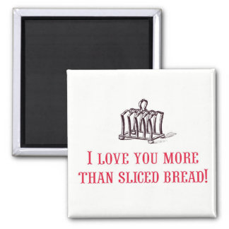 I Love You More Than Sliced Bread! Magnet