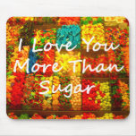 I Love You More Than Sugar Mouse Pads