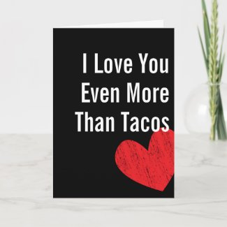 I Love You More Than Tacos - Valentine's Day Card