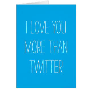I Love You More Than Twitter Card
