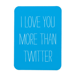 I Love You More Than Twitter Magnet