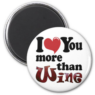 I Love You More Than Wine Magnet