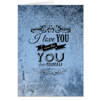 I LOVE YOU MORE THAN YOU LOVE YOURSELF -.png Card