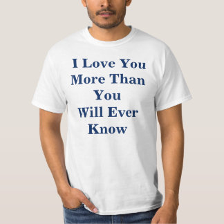 """I Love You More Than You Will Ever Know"" T-Shirt"