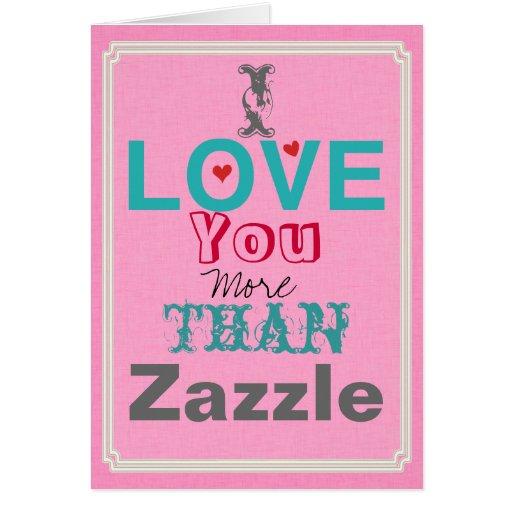 I Love you More than Zazzle Card