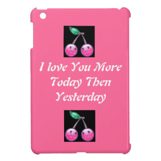 I LOVE YOU MORE TODAY THEN YESTERDAY IPAD MINI CA CASE FOR THE iPad MINI