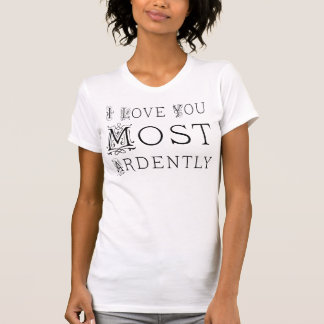 I Love You Most Ardently T-shirt