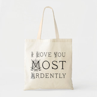 I Love You Most Ardently Tote Bag