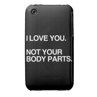 I LOVE YOU NOT YOUR BODY PARTS iPhone 3 Case-Mate CASES