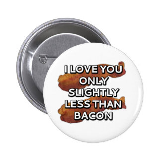 I love you only slightly less than bacon 2 inch round button