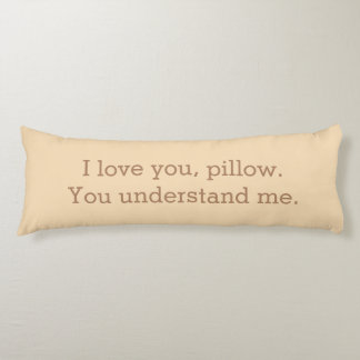 I Love You Pillow You Understand Me Quote Body Pillow