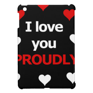 I love you proudly case for the iPad mini