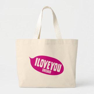 I Love You She Said Large Tote Bag