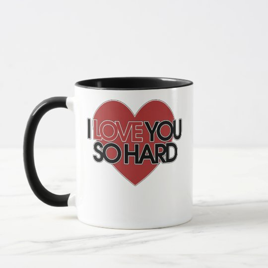 I Love you so HARD Mug