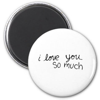 I love you so much - hand written 2 inch round magnet