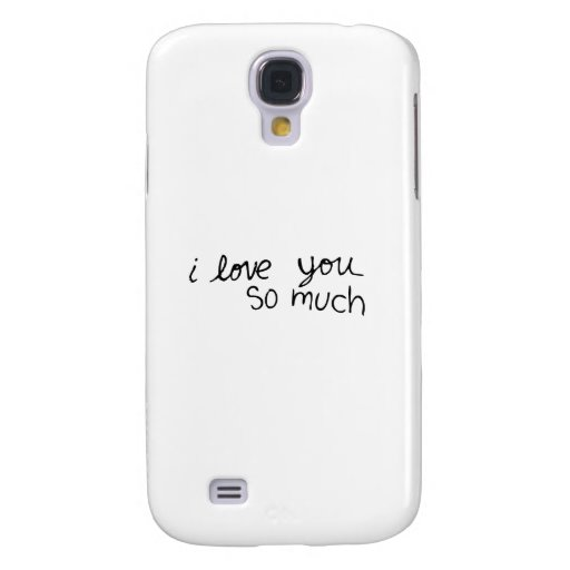 I love you so much - hand written galaxy s4 cases