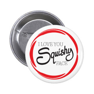 I Love You Squishy Face Pinback Button
