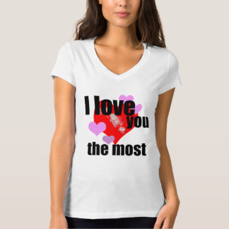 I love you the most t shirt